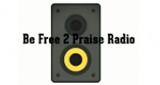Be Free 2 Praise Radio
